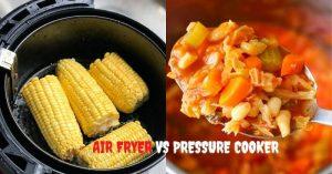 Air Fryer vs Pressure Cooker
